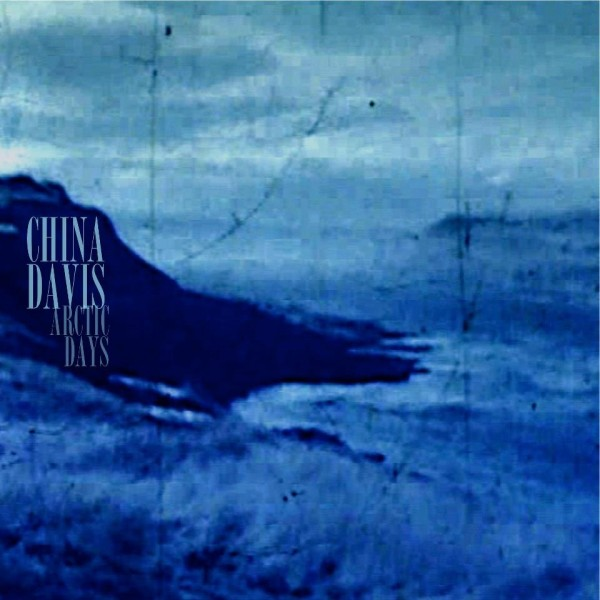China Davis Arctic Days Album Art - Image courtesy China Davis Facebook